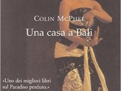 UN LIBRO PER VIAGGIARE. Una casa a Bali di Colin McPhee