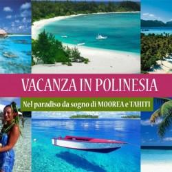 Vacanza POLINESIA nel paradiso di MOOREA e TAHITI